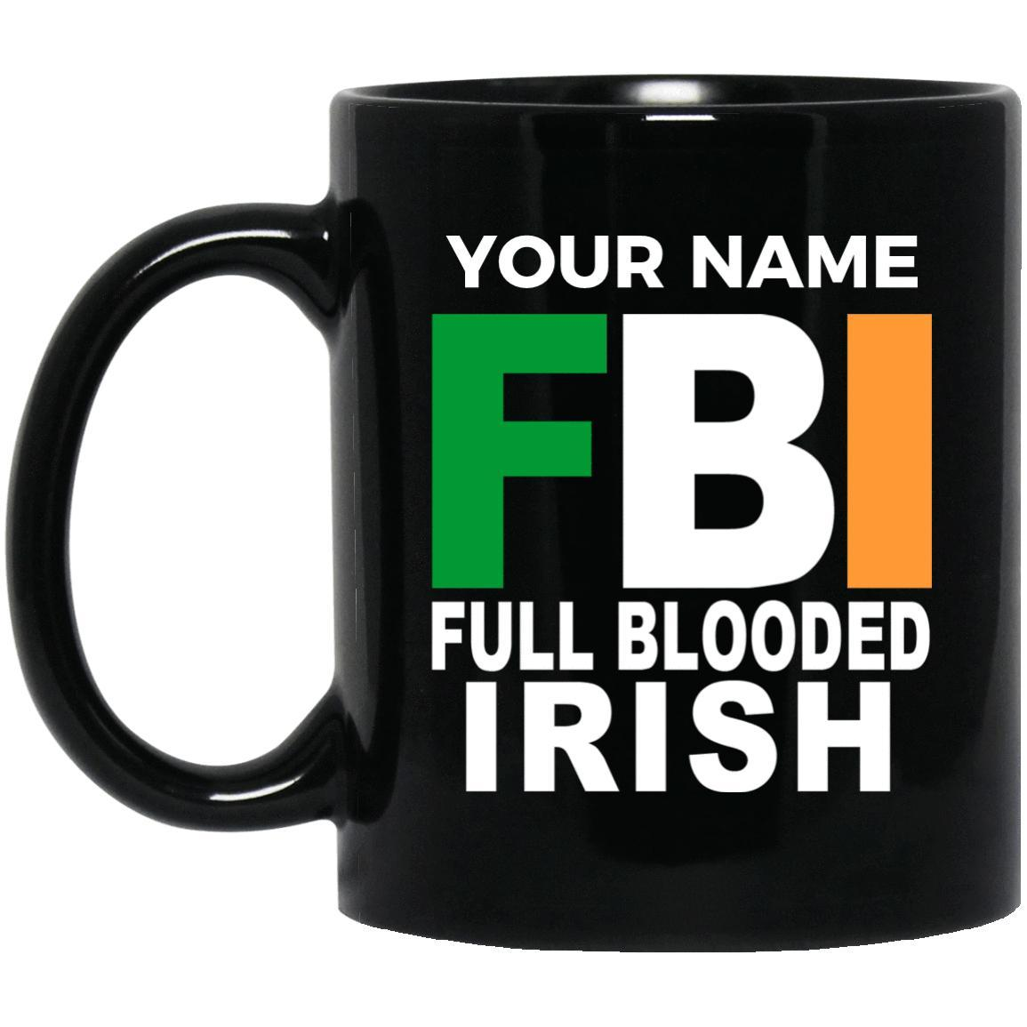 FBI Full Blooded Irish Mug - Put Your Name on it