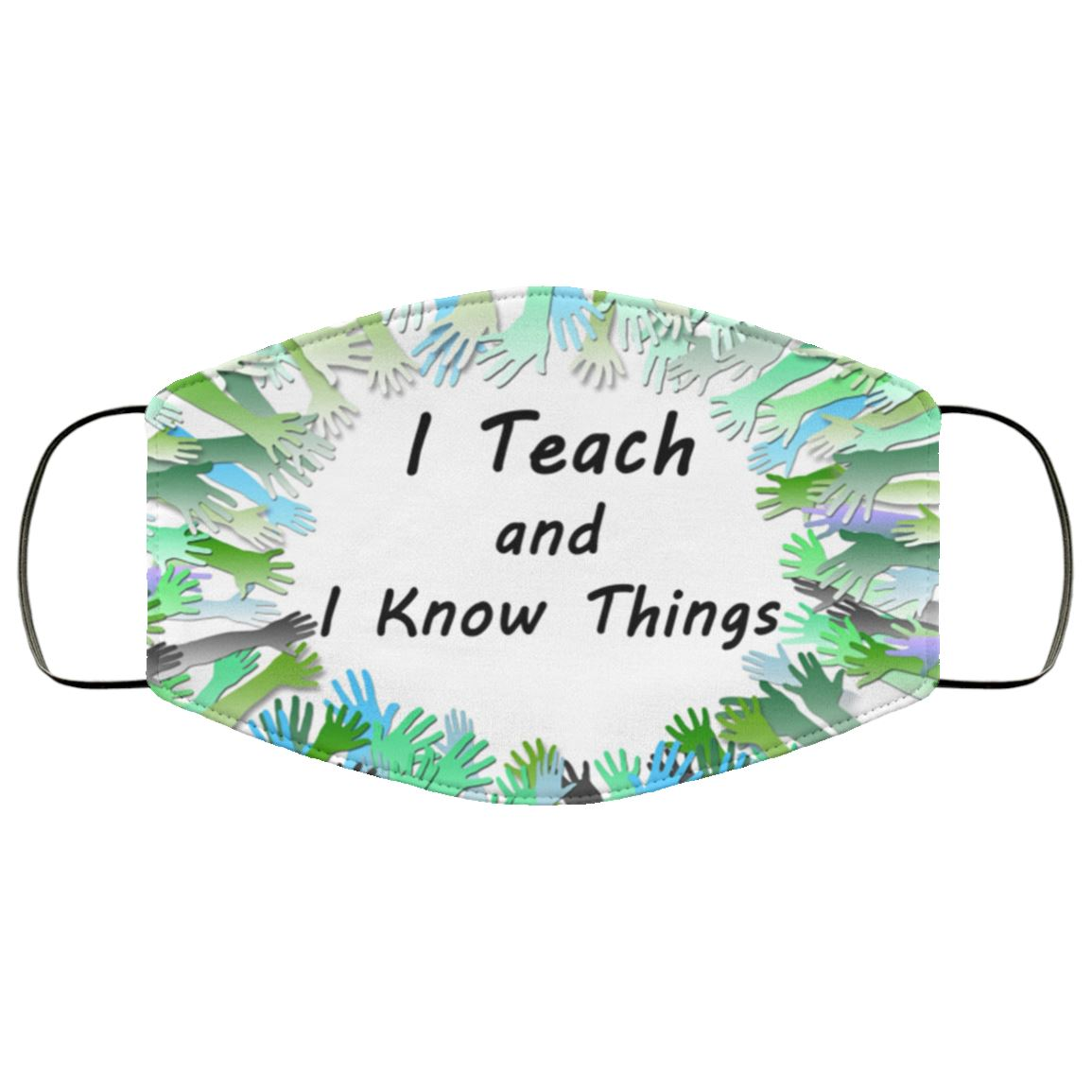 Teach and Know Things Face Cover