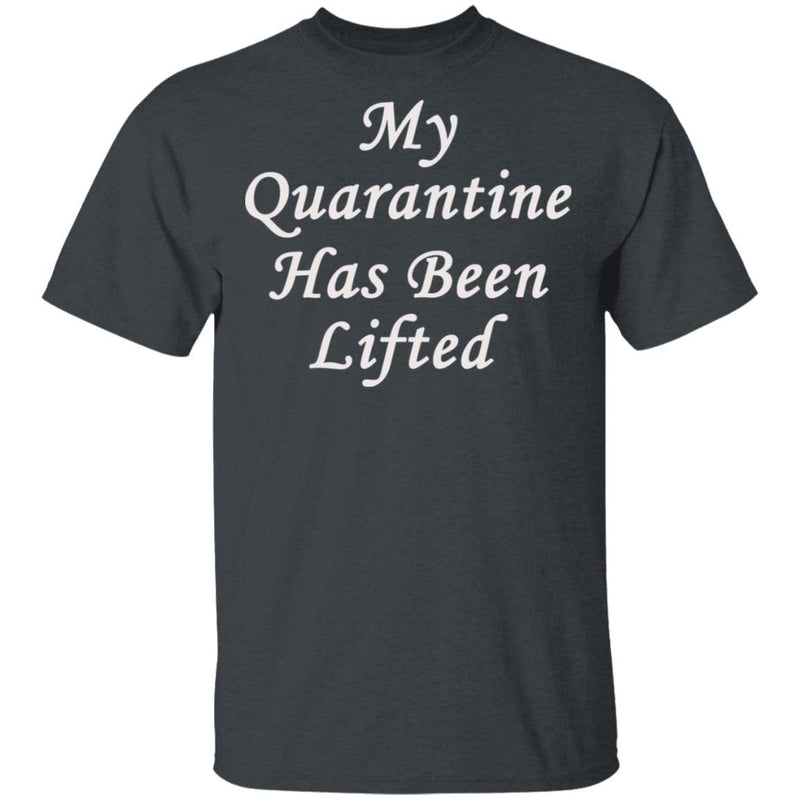 My Quarantine Has Been Lifted T-Shirt