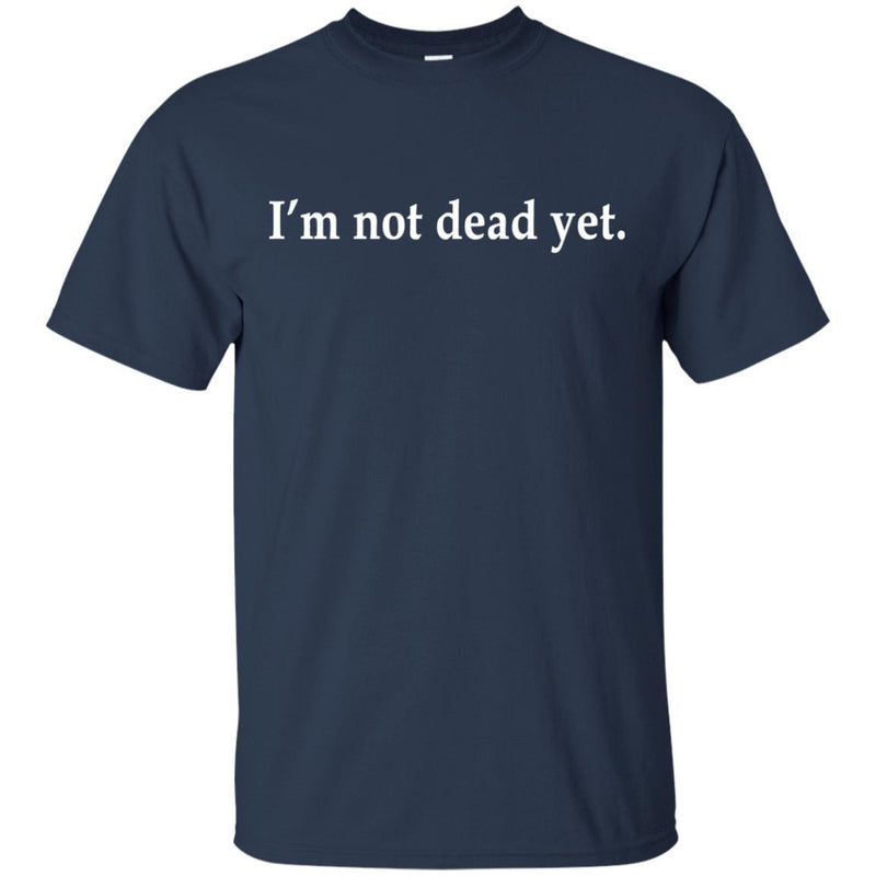 I'm Not Dead Yet Monty Python Shirt