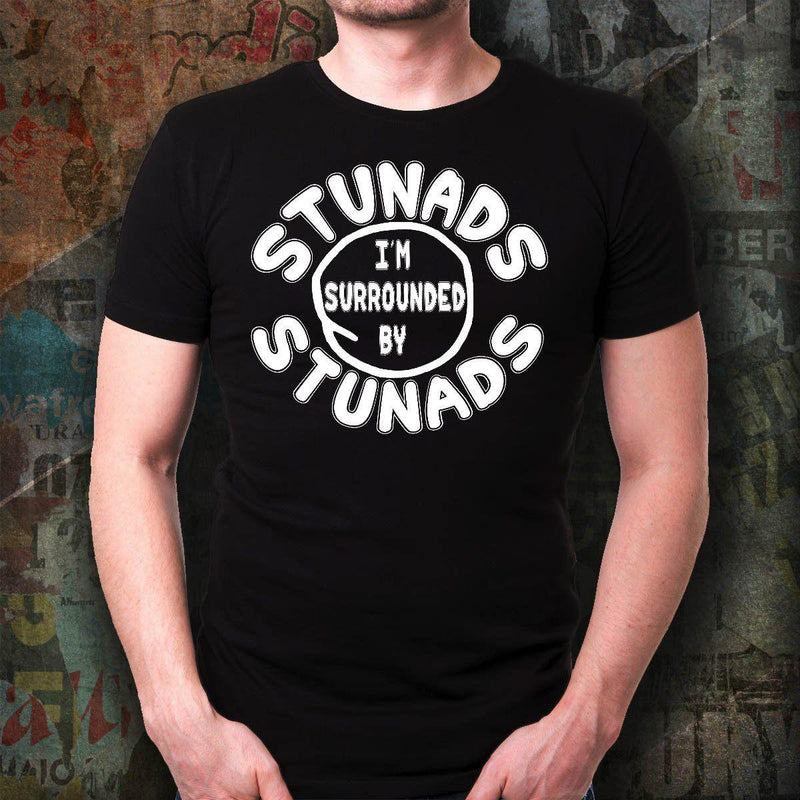 Surrounded By Stunads Shirt - Special Sale