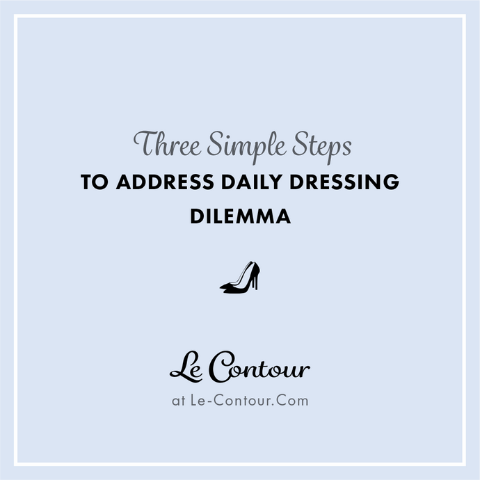 3 Simple Steps To Address Your Daily Dressing Dilemma