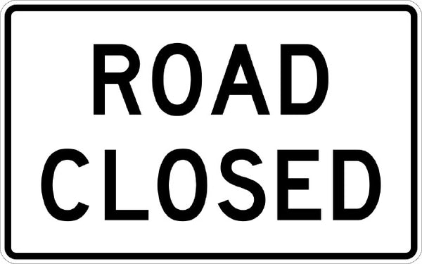 R11-2, MUTCD ROAD CLOSED