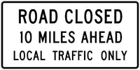 R11-3A, MUTCD ROAD CLOSED 10 MILES AHEAD LOCAL TRAFFIC ONLY