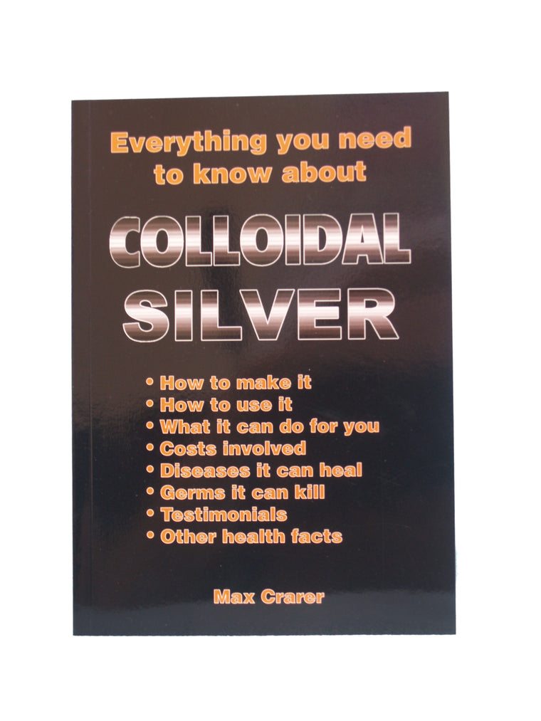 Everything you Want to Know about Colloidal Silver in a Published Book For Free!