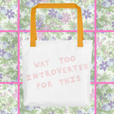 Way Too Introverted For This Tote bag