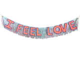 I Feel Love Fringe Banner by FUN CULT