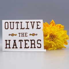 Outlive the Haters Encouragement Card - WHOLESALE 6-PACK