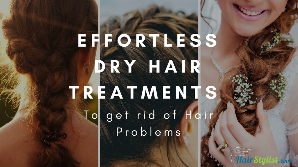 Dry Hair Treatments To Keep Your Hair Healthy And Shiny