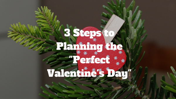 Ideas For Valentines - Planning The Perfect Valentine's Day