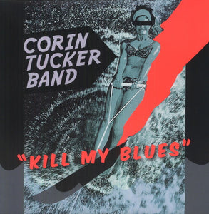 Corin Tucker: Kill My Blues (Vinyl LP)