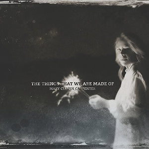 Mary-Chapin Carpenter: The Things That We Are Made Of (Vinyl LP)