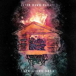 Jason Hawk Harris: Love & The Dark (Vinyl LP)