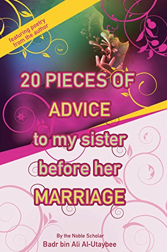 20 Pieces of Advice to My Sister Before Her Marriage - Badr Ali Al-Utaybee