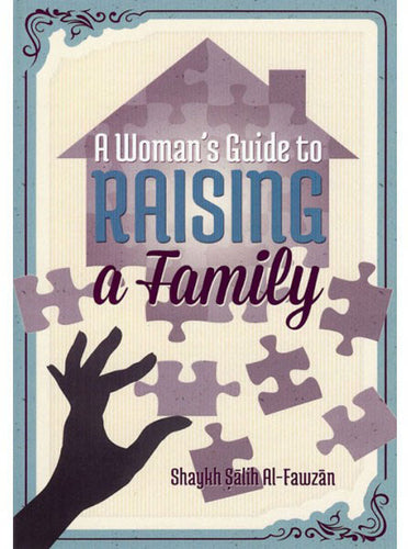 A Woman's Guide to Raising a Family - Salih Al-Fawzan