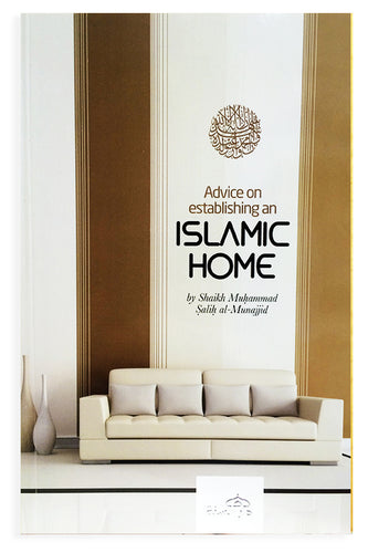 Advice on Establishing an Islamic Home - Muhammad Salih al-Munajjid