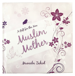 A Gift for the New Muslim Mother - Muneeba Zahid