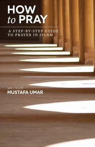 How to Pray - Mustafa Umar