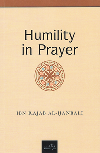 Humility in Prayer - Ibn Rajab Al-Hanbali