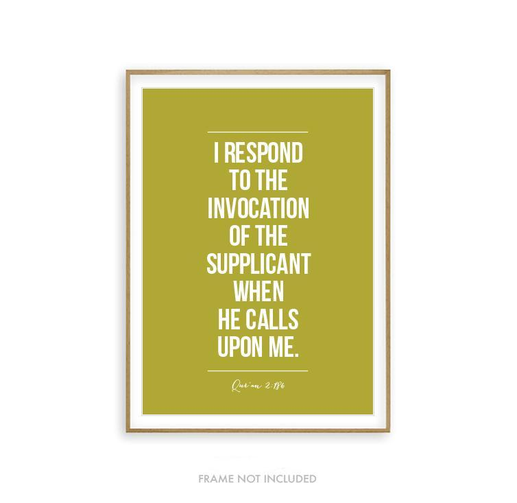 I respond to the invocation of the supplicant when he calls upon Me. - Quran Art Print