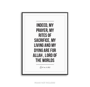 Indeed, my prayer, my rites of sacrifice, my living and my dying are for Allah. - Quran Art Print