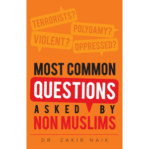 Most Common Questions Asked By Non-Muslims - Dr. Zakir Naik