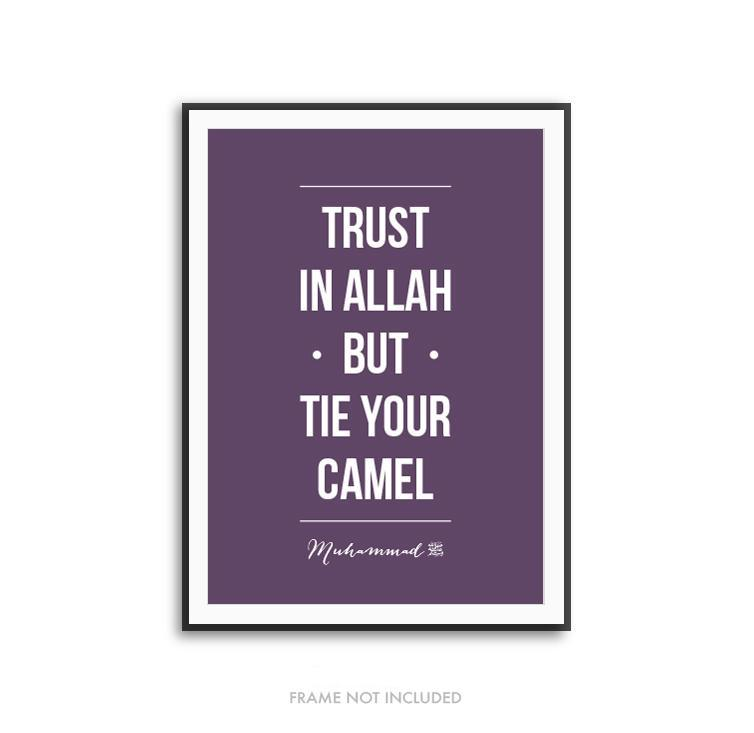 Trust In Allah But Tie You Camel - Quran Art Print