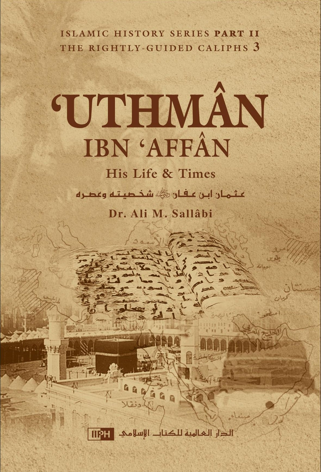 'Uthmân ibn 'Affân: His Life and Times - Dr. Ali M. Sallabi
