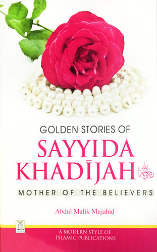 Golden Stories Of Sayyida Khadijah - Abdul Malil Mujahid