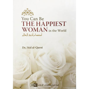 You Can Be the Happiest Woman in the World - Dr. 'Aid al-Qarni