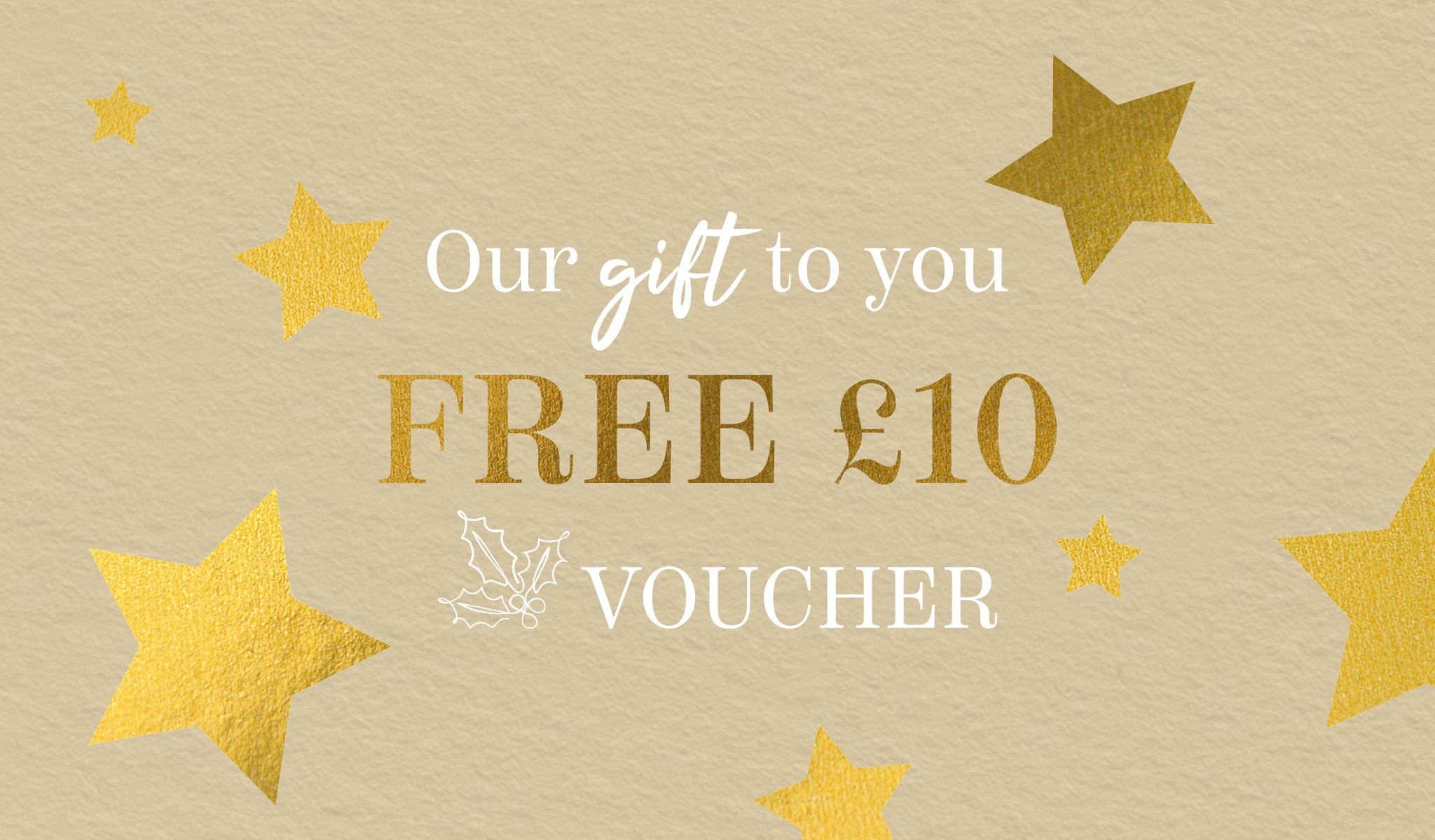 Our gift to you - Free £10 voucher