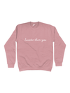 SWEETER THAN YOU sweatshirt