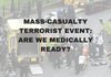 Mass-Casualty Terrorist event: Are we medically ready?