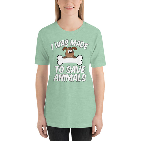 Short-Sleeve Unisex T-Shirt - I Was Made To Save Animals