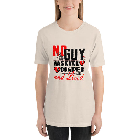Short-Sleeve Unisex T-Shirt - No Guy Has Ever Dumped Me and Lived
