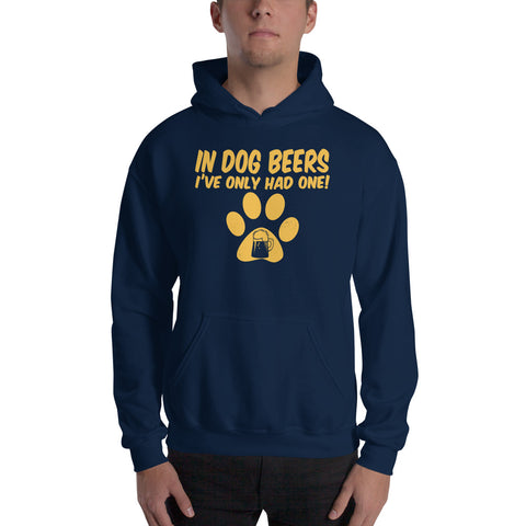 Hooded Sweatshirt - In Dog Beers I've Only Had One!
