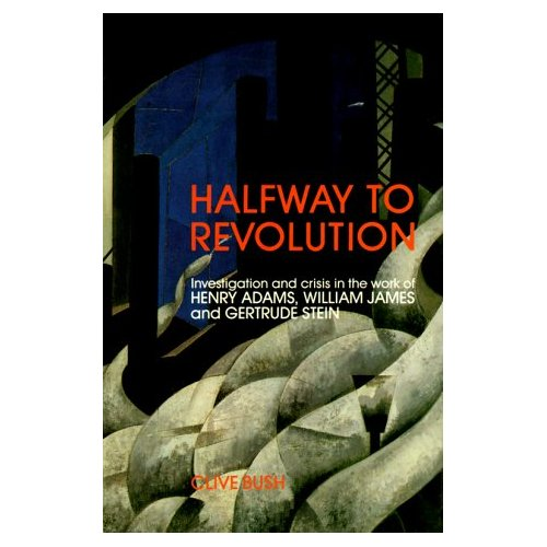 Half Way Revolution: Investigation and Crisis in the Work of Henry Adams, William James and Gertrude Stein