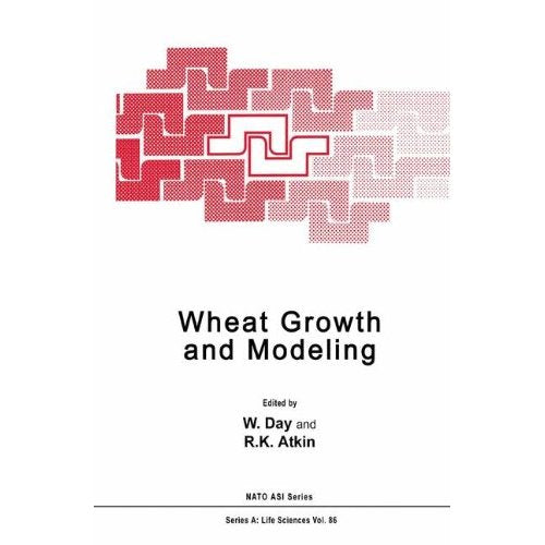 Wheat Growth and Modelling: Proceedings of a NATO Advanced Research Workshop Held in Bristol, UK, April 9-12, 1984 (Nato Science Series A:)