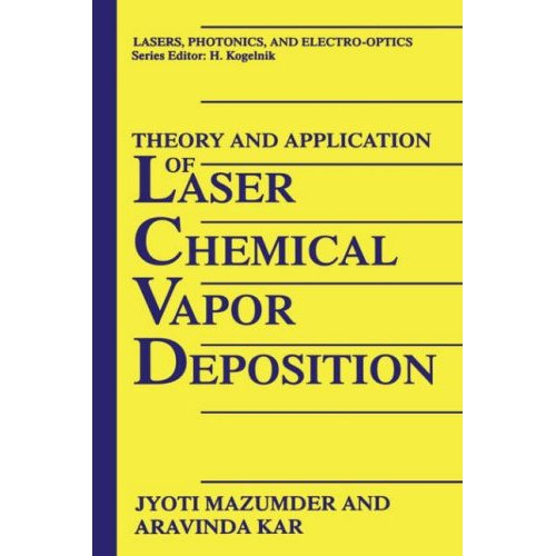 Theory and Application of Laser Chemical Vapor Deposition (Lasers, Photonics, and Electro-optics)