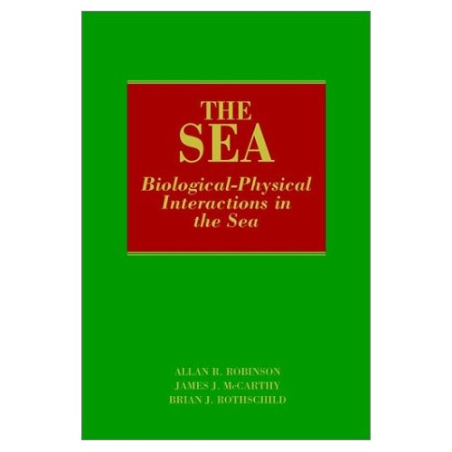 The Sea: Biological-physical Interactions in the Sea v. 12 (The Sea: Ideas and Observations on Progress in the Study of the Seas)