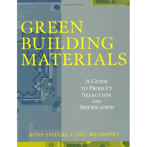 Green Building Materials: A Guide to Product Selection and Specification (Wiley Series in Sustainable Design)