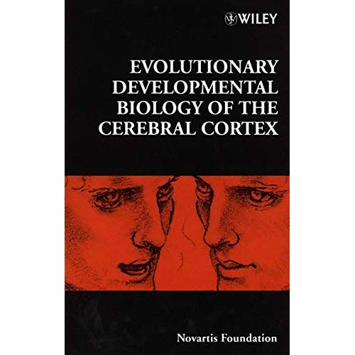 Evolutionary Developmental Biology of the Cerebral Cortex, No. 228 (Novartis Foundation Symposia)