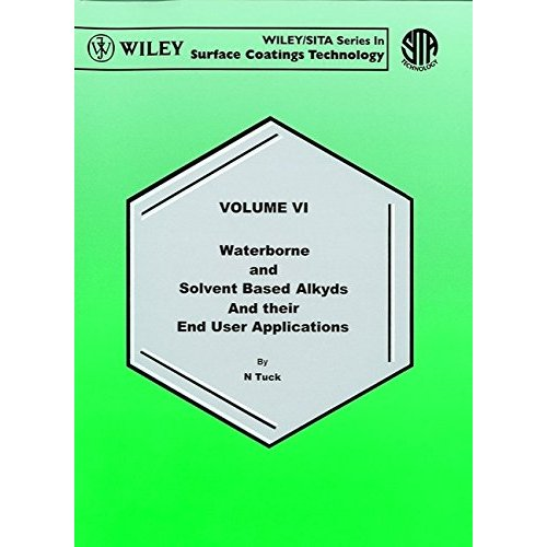 Waterborne & Solvent Based Alkyds & Their End User Applications: Vol.6 (Wiley/SITA Series in Surface Coatings Technology)