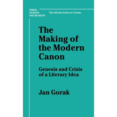 The Making of the Modern Canon: Genesis and Crisis of a Literary Idea (Vision, Division & Revision: the Athlone Series on Canons)