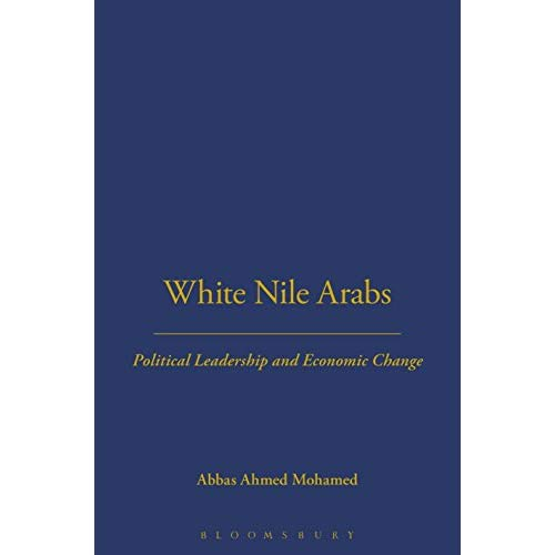 White Nile Arabs: v. 53: Political Leadership and Economic Change (LSE Monographs on Social Anthropology)