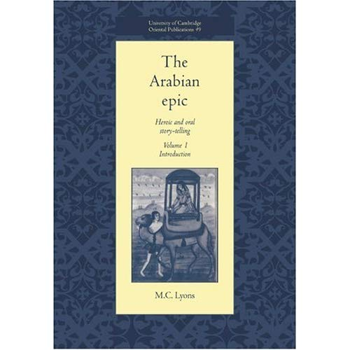 The Arabian Epic v1: Heroic and Oral Story-telling: Introduction v. 1 (University of Cambridge Oriental Publications)