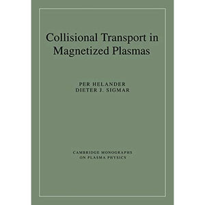 Collisional Transport Magnet Plasma: 4 (Cambridge Monographs on Plasma Physics, Series Number 4)
