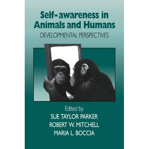 Self-Awareness in Animals & Humans: Developmental Perspectives