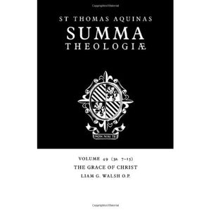 Summa Theologiae v49: 3a. 7-15: Grace of Christ v. 49 (Summa Theologiae (Cambridge University Press))