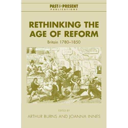Rethinking the Age of Reform: Britain 1780-1850 (Past and Present Publications)